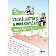 Veselé diktáty a doplňovačky 3. třída: Hurá na výlet! - Kniha