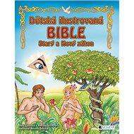 Dětská ilustrovaná bible Starý a Nový zákon - Kniha