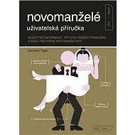 Novomanželé uživatelská příručka: Nezbytné informace, tipy pro řešení problémů a rady pro první rok - Kniha