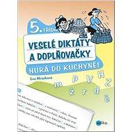 Veselé diktáty a doplňovačky 5. třída: Hurá do kuchyně! - Kniha