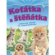 Koťátka a štěňátka: Zábavné úkoly se samolepkami - Kniha