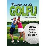Pusťte se do golfu: Golfový manuál (ne)jen pro ženy - Kniha