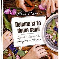 Děláme si to doma sami: Domácí kosmetika, drogerie a lékárna - Kniha
