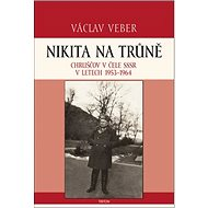 Nikita na trůně: Chruščov v čele SSSR v letech 1953-1964 - Kniha