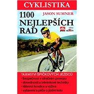 Cyklistika 1100 nejlepších rad: Tajemství špičkových jezdců pro maximální výkon, bezpečnost i zábavu - Kniha