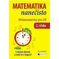 Matematika nanečisto Pětiminutovky pro 2. třídu ZŠ: 5 minut denně a máš to v kapse!