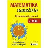 Matematika nanečisto Pětiminutovky pro 3. třídu ZŠ: 5 minut denně a máš to v kapse!
