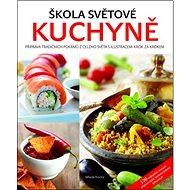 Škola světové kuchyně: Příprava tradičních pokrmů z celého světa s ilustracemi krok za krokrm - Kniha