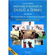 Historie evropských duelů a šermu svazek III: Od duelového ke sportovnímu kolbišti - Kniha