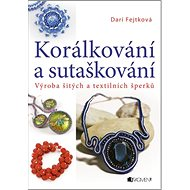 Korálkování a sutaškování: výroba šitých a textil. šperků - Kniha