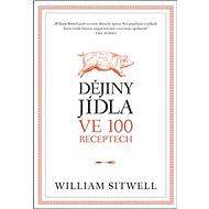 Dějiny jídla ve 100 receptech - Kniha