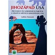 Jihozápad USA: Průvodce po národních parcích a velkých městech jihozápadu USA - Kniha