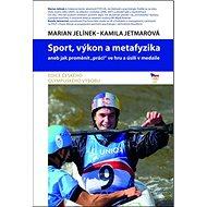 """Sport, výkon a metafyzika: aneb jak proměnit """"práci"""" ve hru a úsilí v medaile - Kniha"""