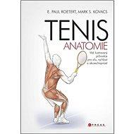 TENIS Anatomie: Váš ilustrovaný průvodce pro sílu, rychlost a akceschopnost - Kniha