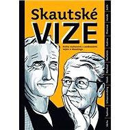 Skautské vize: Kniha rozhovorů s osobnostmi nejen o skautingu - Kniha