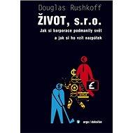 Život, s. r. o.: Jak si korporace podmanily svět a jak si ho vzít nazpátek - Kniha