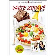 Vařte zdravě jako my: aneb Nejoblíbenější dietní recepty - Kniha