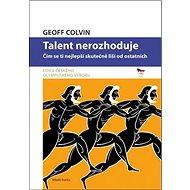 Talent nerozhoduje: Čím se ti nejlepší skutečně liší od ostatních - Kniha