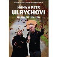 Hana a Petr Ulrychovi: půlstoletí 1964-2014 - Kniha