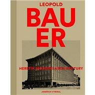 Leopold Bauer: Heretink moderní architektury - Kniha