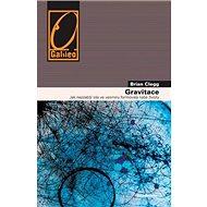Gravitace: Jak nejslabší síla ve vesmíru formovala naše životy - Kniha