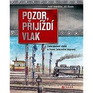 Pozor, přijíždí vlak: Zabezpečení a řízení dopravy na železnici - Kniha