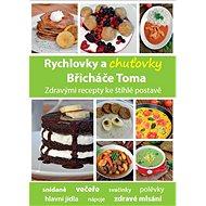 Rychlovky a chuťovky Břicháče Toma: Zdravými recepty ke štíhlé postavě - Kniha