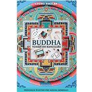 Buddha vchází do kanceláře: Průvodce životem pro novou generaci - Kniha
