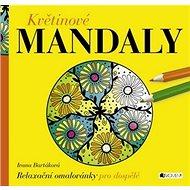 Květinové MANDALY: Relaxační omalovánky pro dospělé - Kniha