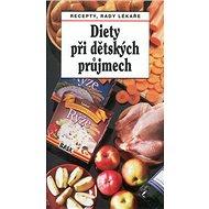 Diety při dětských průjmech: Recepty, rady lékaře - Kniha