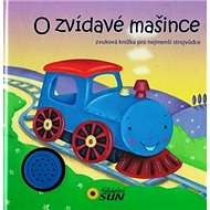 O zvídavé mašince: zvuková knížka pro nejmenší stojvůdce - Kniha