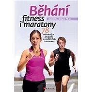 Běhání fitness i maratony: 78 tréninkových programů pro začátečníky i maratonce - Kniha