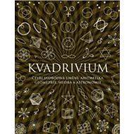 Kvadrivium: Čtyři svobodná umění: aritmetika, geometrie, hudba a astronomie - Kniha