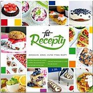 Fit recepty 2. díl: Jednoduché, zdravé, chutné fitness recepty - Kniha