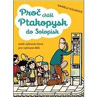 Proč chtěl ptakopysk do Solopisk: aneb Vybraná slova pro vybíravé děti - Kniha