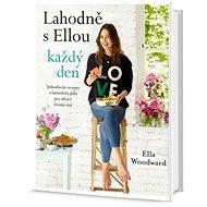 Lahodně s Ellou každý den: Jednoduché recepty a fantastcká jídla pro zdravý životní styl - Kniha