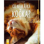 Co nám říká kočka?: Kočičí řeč pro dvounožce - Kniha