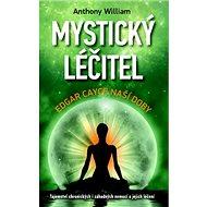 Mystický léčitel: Edgar Cayce naší doby - Kniha