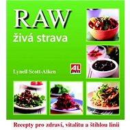 RAW živá strava: Recepty pro zdraví, vitalitu a štíhlou linii - Kniha