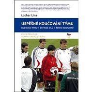 Úspěšné koučování týmu: Budování týmu, definice cílů, řešení konfliktů - Kniha