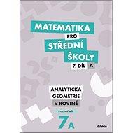 Matematika pro střední školy 7.díl A Pracovní sešit: Analytická geometrie v rovině - Kniha