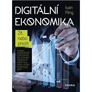 Digitální ekonomika: Žít, nebo přežít - Kniha