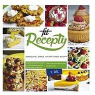 Fit recepty: Jednoduché, zdravé, chutné fitness recepty - Kniha