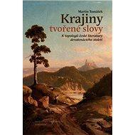 Krajiny tvořené slovy: K topologii české literatury 19. století