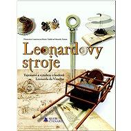 Leonardovy stroje: Tajemství a vynálezy z kodexů Leonarda da Vinciho - Kniha