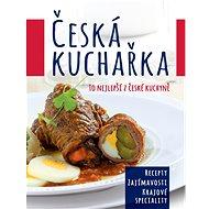 Česká kuchařka: To nejlepší z české kuchyně - Kniha