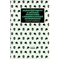 Nejnovější objevy a aplikace psychiatrie a kriminální antropologie - Kniha