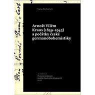 Arnošt Vilém Kraus a počátky české germanobohemistiky: (1859-1943)