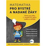 Matematika pro bystré a nadané žáky: Úlohy pro žáky 1.stupně ZŠ, jejich rodiče a učitele