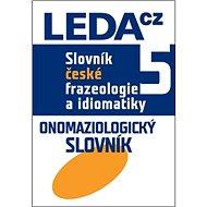 Slovník české frazeologie a idiomatiky 5: Onomaziologický slovník
